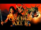 Golden Axe II: The Epic Review (Hey That Rhymes)