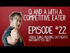 Q & A with a Competitive Eater - Episode 22 - Hodge Twins, Bulking, Cat Fights, Nathan's July 4th