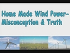 Home Made Wind Power-Misconception & Truth