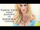 TANYA TATE™ Video Response To Kassem G Viewers!