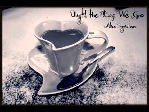 Until the Day We Go - Alice Invictus | PopScreen