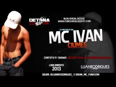MC IVAN CIUMES LANÇAMENTO 2013 DJ MATHEUS'ZIN | PopScreen