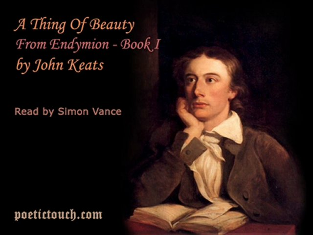 a thing of beauty by keats Endymion, book i, [a thing of beauty is a joy for ever] shelley, who privately disliked endymion but recognized keats's genius, wrote a more favorable review.