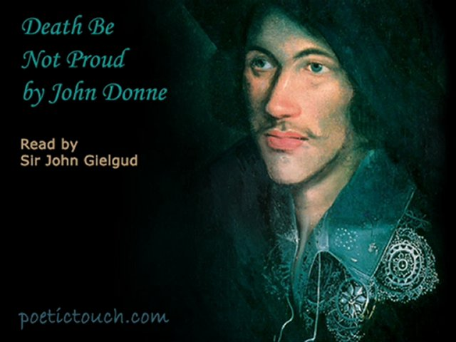 """death not proud john donne essay Among the """"holy sonnets"""" written by john donne (1572-1631) is a poem that begins """"death be not proud"""" the poem is a prime example of the metaphysical style with which donne is associated, and it also exhibits the unity of the theology found in donne's sermons (as an anglican preacher) with the metaphysical."""