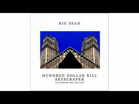 Big Sean ft. Mac Miller - Hundred Dollar Bill Skyscraper [OFFICIAL SONG] | PopScreen