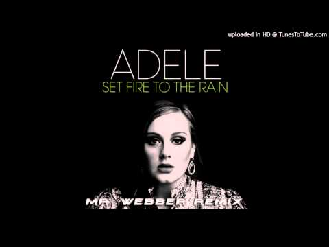 Adele - Set fire to the rain (mr. webber's unofficial remix) low quality | PopScreen