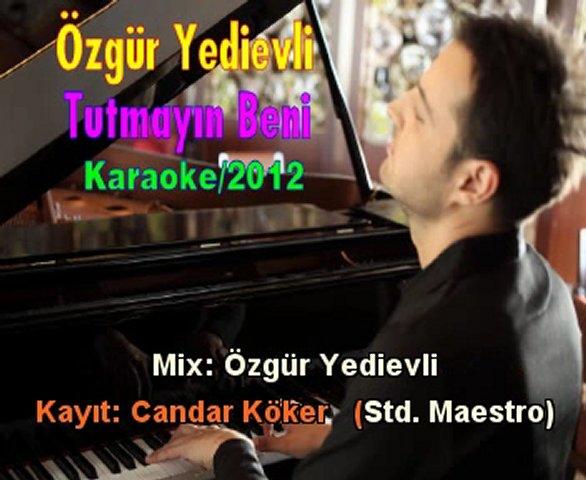 Özgür Yedievli - Tutmayın Beni - 2012+Şarkı Sözü | PopScreen