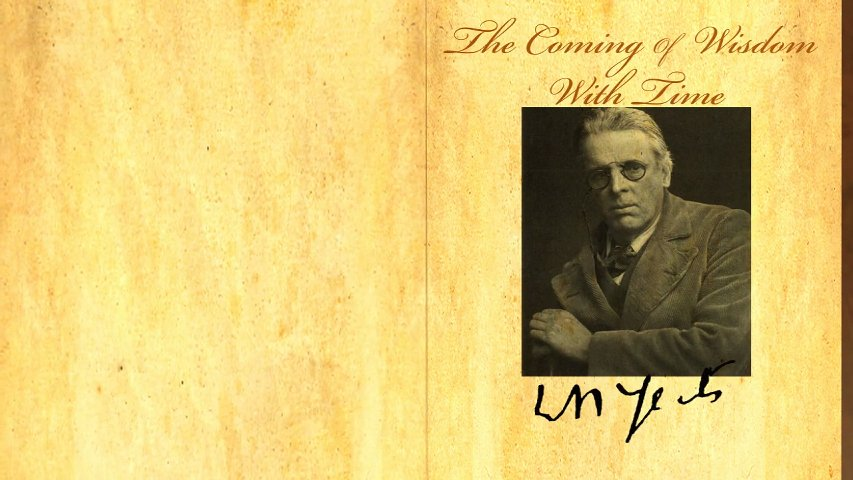 an interpretation of the coming of wisdom with time a poem by william butler yeats The coming of wisdom with time by william butler yeats though leaves are many, the root is one  with the poem being so short, one must take the poem .